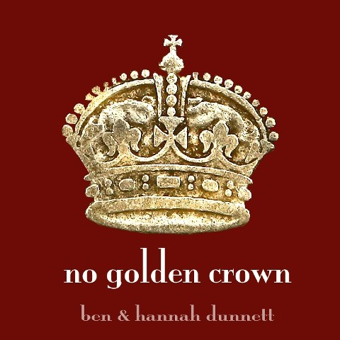 No Golden Crown By Ben and Hannah Dunnett